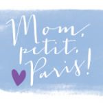 Mom, Petit, Paris!
